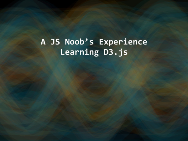 A JS Noob's Experience Learning D3.js